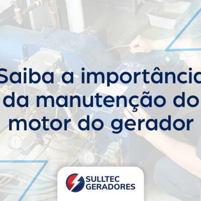 Saiba a importância da manutenção do motor do gerador